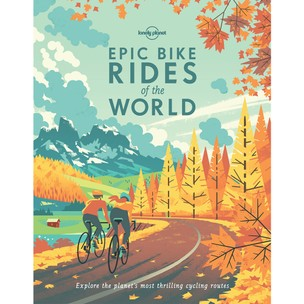 Lonely Planet Epic Bike Rides Of The World Book