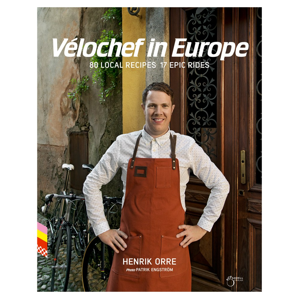 Henrik Orre Velochef In Europe: 80 Local Recipes 17 Epic Rides Cook Book